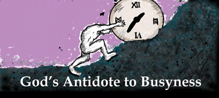 Gods Antidote to Busyness